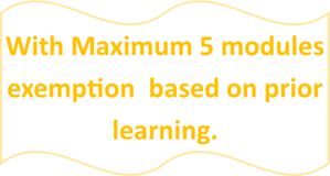 With Maximum 5 modules exemption based on prior learning.
