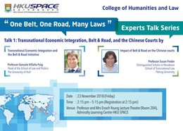 """One Belt, One Road, Many Laws"" Experts Talk Series: Inaugural Talk : Transnational Economic Integration, Belt & Road, and the Chinese Courts"